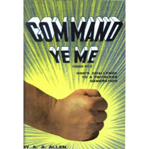 Command Ye Me by A. A. Allen