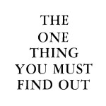 The One Thing You Must Find Out